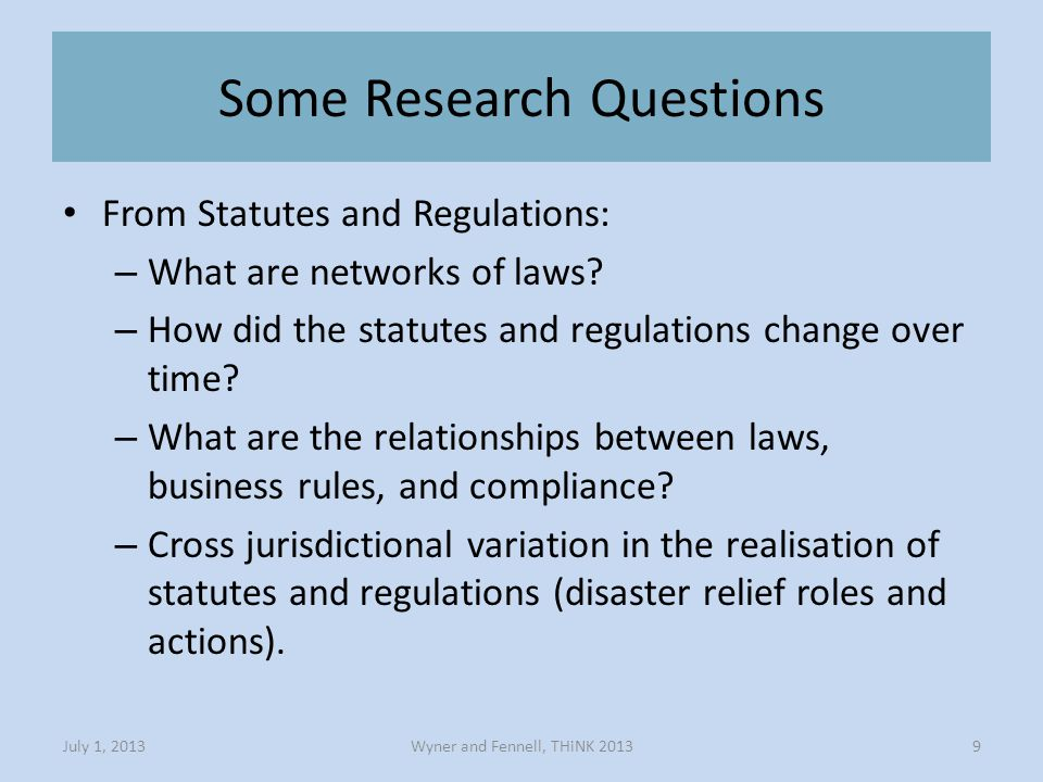 Some Research Questions Wyner and Fennell, THiNK 2013July 1, 20139 From Statutes and Regulations: – What are networks of laws.