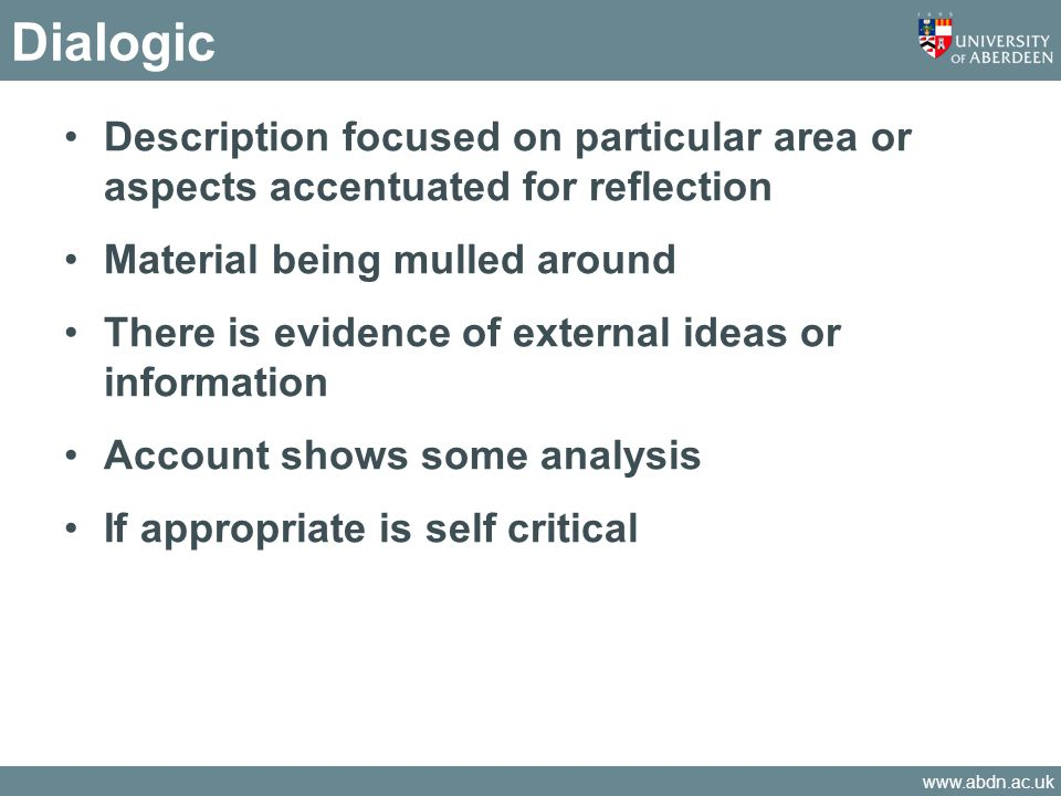 www.abdn.ac.uk Dialogic Description focused on particular area or aspects accentuated for reflection Material being mulled around There is evidence of