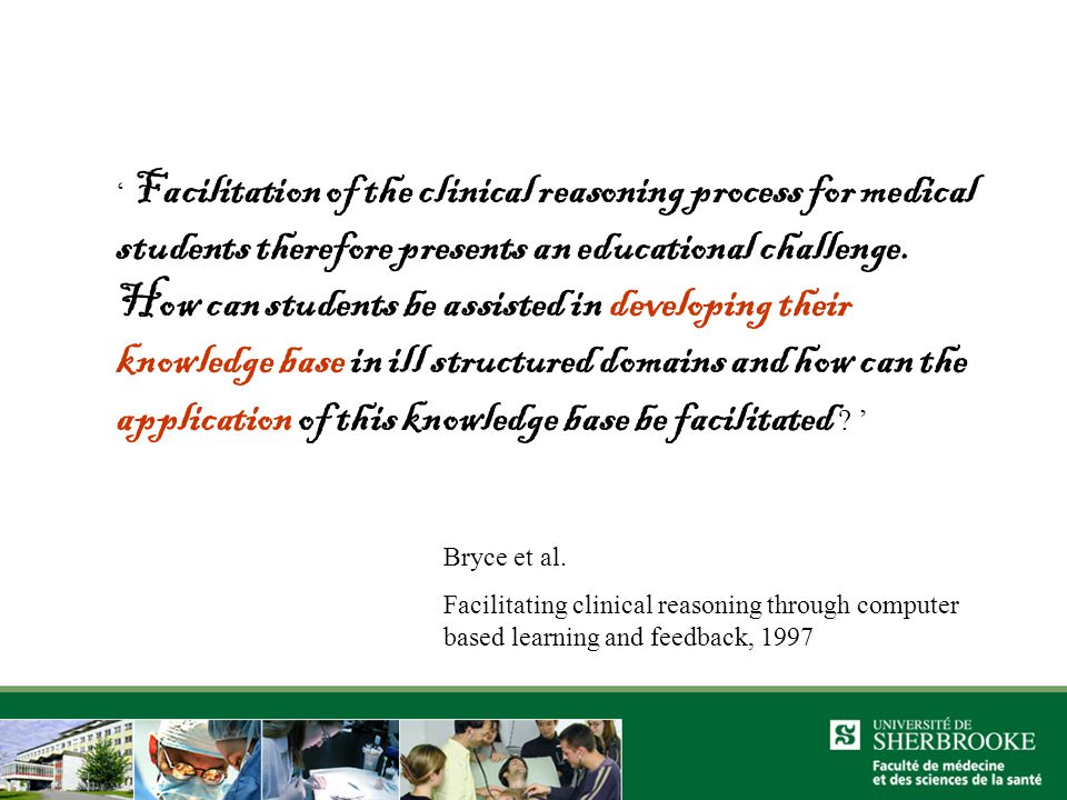 ' Facilitation of the clinical reasoning process for medical students therefore presents an educational challenge.