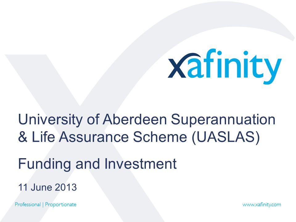 University of Aberdeen Superannuation & Life Assurance Scheme (UASLAS) Funding and Investment 11 June 2013