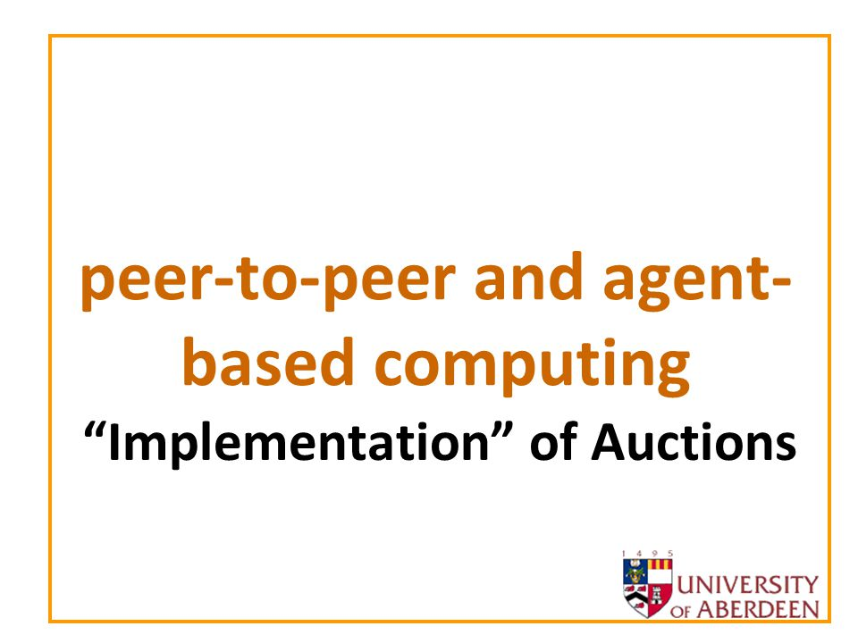 peer-to-peer and agent- based computing Implementation of Auctions