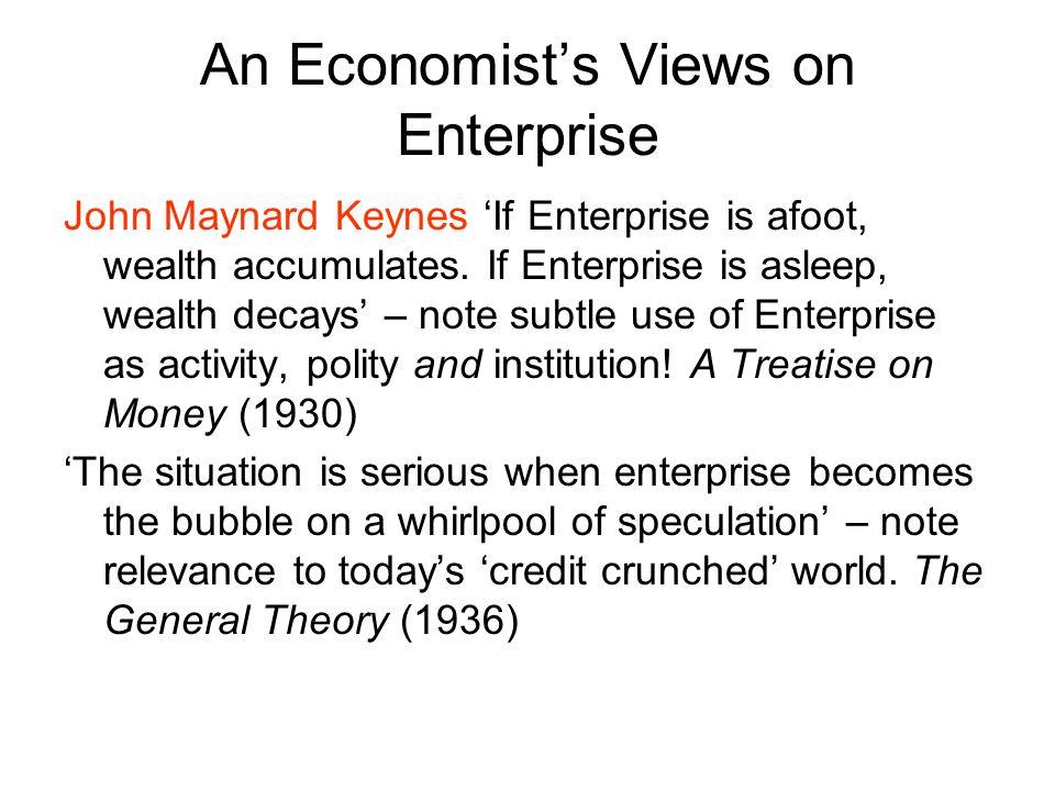 An Economist's Views on Enterprise John Maynard Keynes 'If Enterprise is afoot, wealth accumulates.