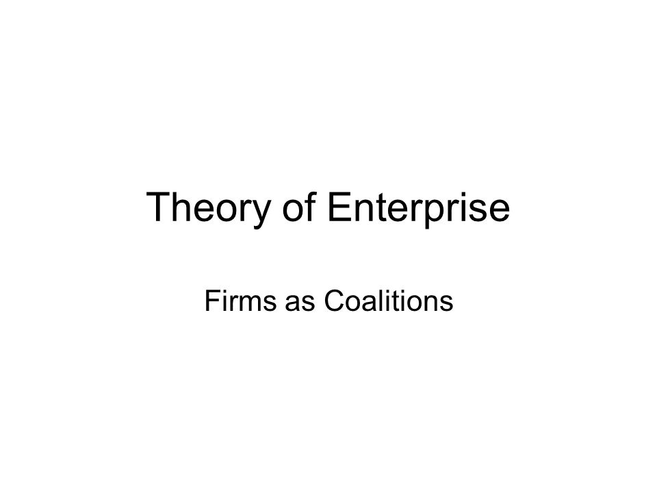 Theory of Enterprise Firms as Coalitions