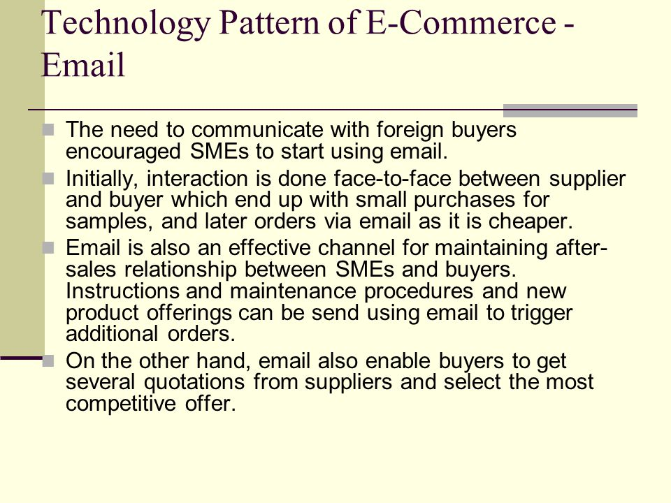 Technology Pattern of E-Commerce - Email The need to communicate with foreign buyers encouraged SMEs to start using email.