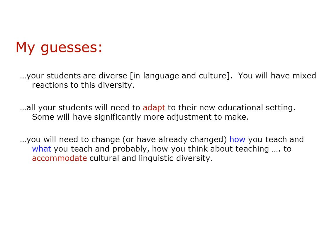 My guesses: …your students are diverse [in language and culture].