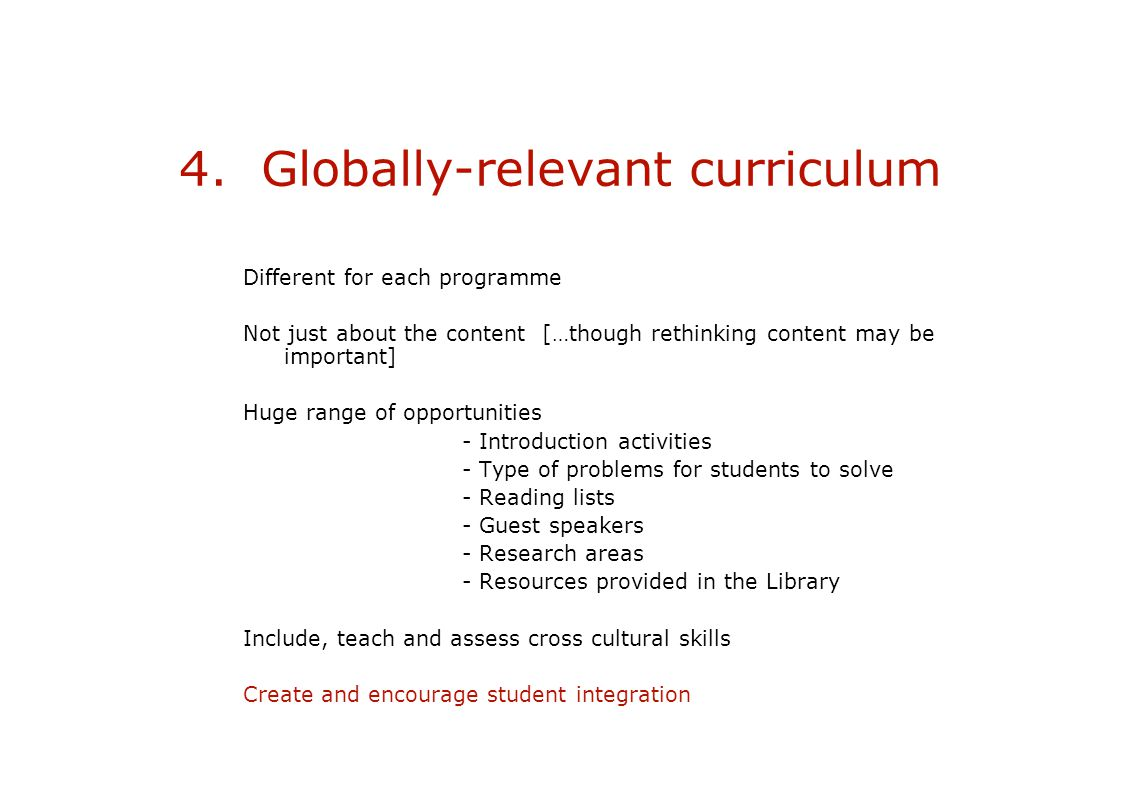 4. Globally-relevant curriculum Different for each programme Not just about the content […though rethinking content may be important] Huge range of op