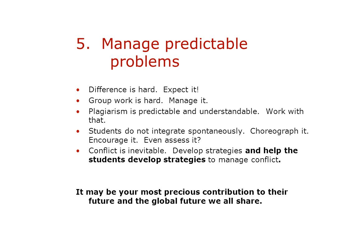 5. Manage predictable problems Difference is hard.