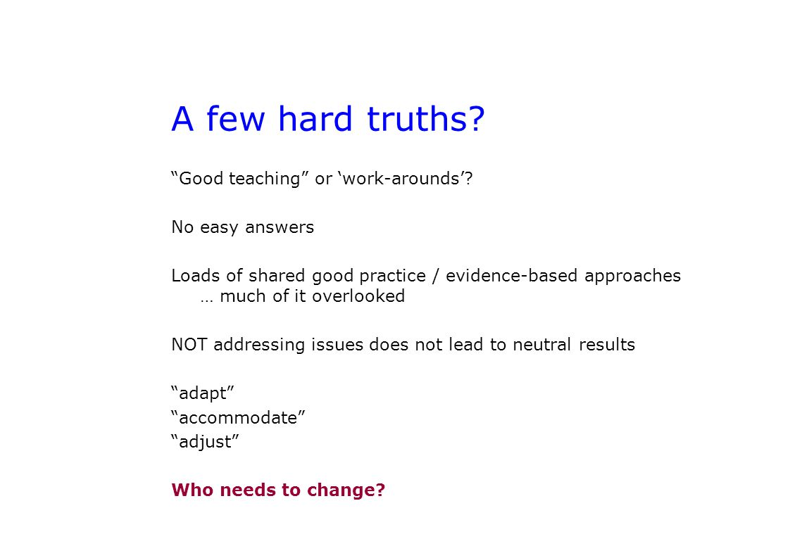 A few hard truths. Good teaching or 'work-arounds'.