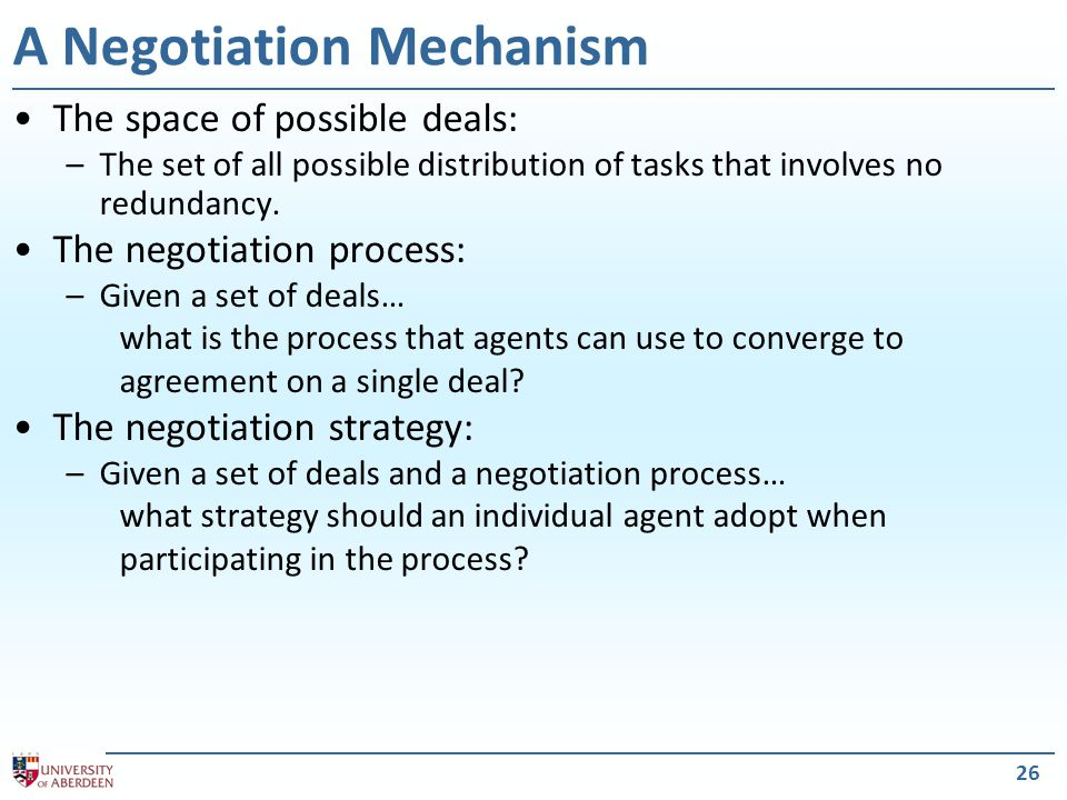 26 A Negotiation Mechanism The space of possible deals: –The set of all possible distribution of tasks that involves no redundancy.