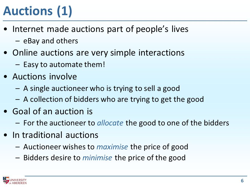 6 Auctions (1) Internet made auctions part of people's lives –eBay and others Online auctions are very simple interactions –Easy to automate them.