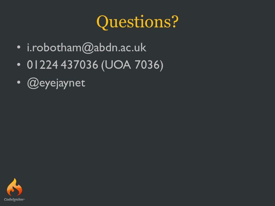 Questions i.robotham@abdn.ac.uk 01224 437036 (UOA 7036) @eyejaynet