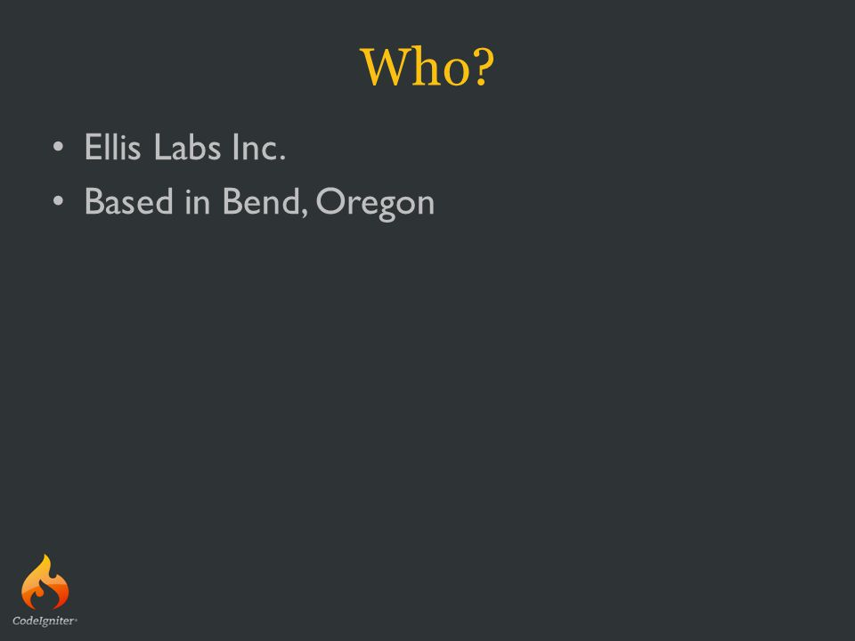 Who? Ellis Labs Inc. Based in Bend, Oregon