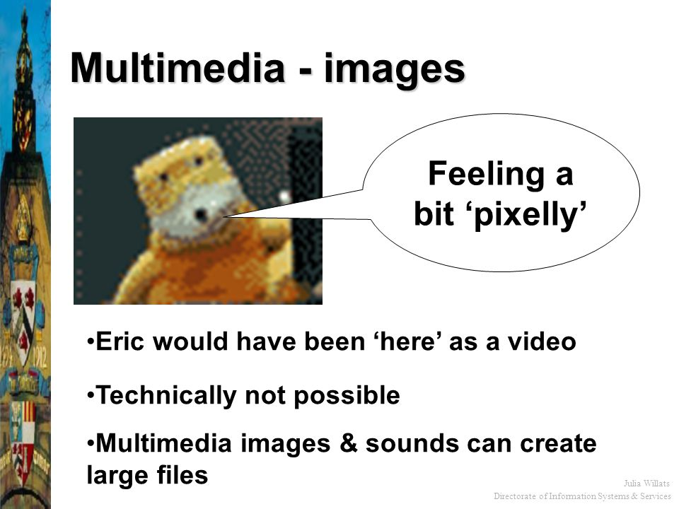Directorate of Information Systems & Services Julia Willats Multimedia - images Copyright Microsoft, 1995