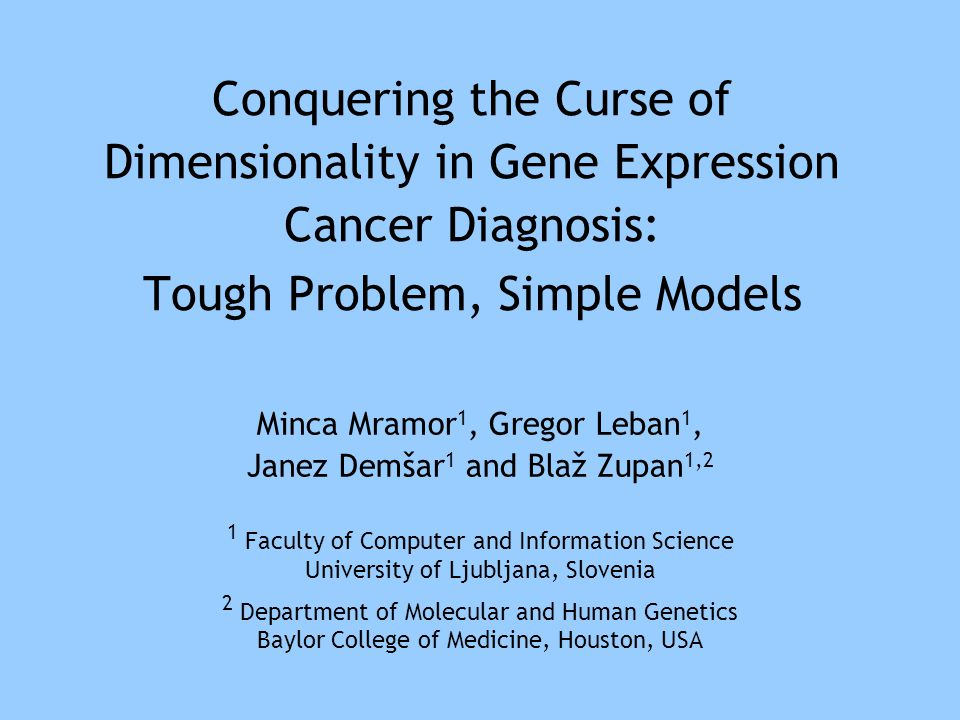 Conquering the Curse of Dimensionality in Gene Expression Cancer Diagnosis: Tough Problem, Simple Models Minca Mramor 1, Gregor Leban 1, Janez Demšar