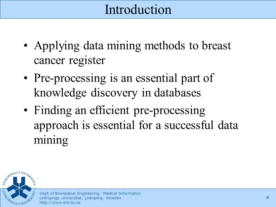 Dept of Biomedical Engineering, Medical Informatics Linköpings universitet, Linköping, Sweden http://www.imt.liu.se 5 Methods Dataset Data pre-processing –Data combination and selection –Cleaning data –Replacing missing values –Dimension reduction Decision Tree Induction (DTI) Performance comparison