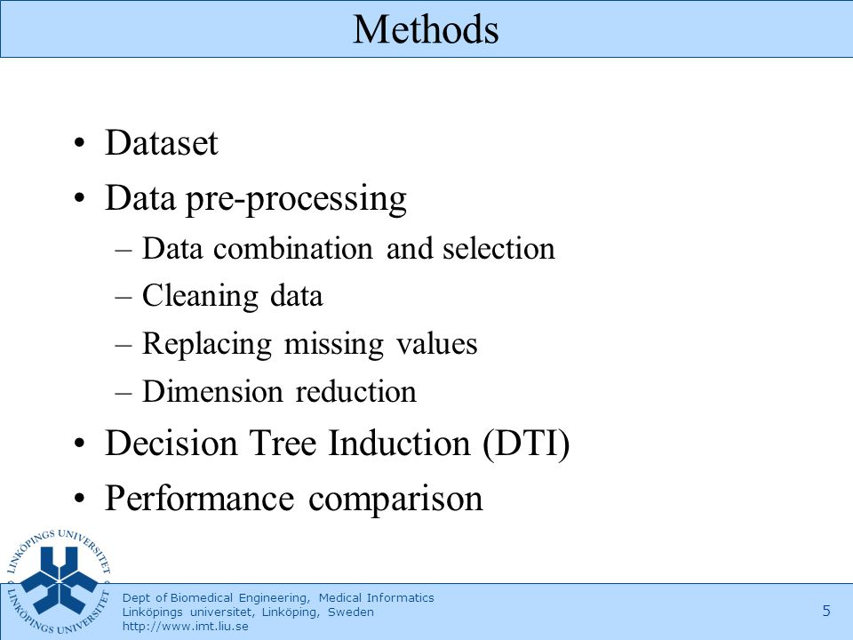 Dept of Biomedical Engineering, Medical Informatics Linköpings universitet, Linköping, Sweden http://www.imt.liu.se 5 Methods Dataset Data pre-process