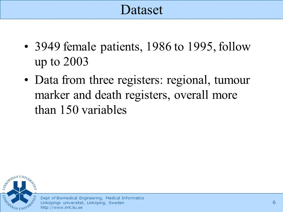 Dept of Biomedical Engineering, Medical Informatics Linköpings universitet, Linköping, Sweden http://www.imt.liu.se 6 Dataset 3949 female patients, 19