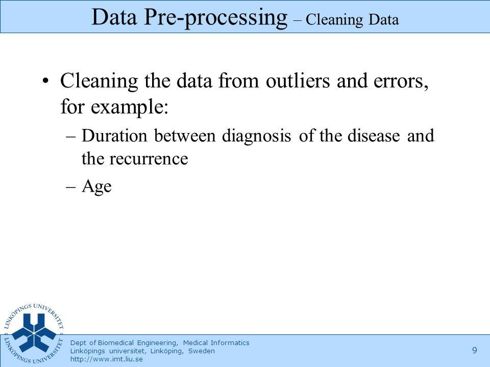 Dept of Biomedical Engineering, Medical Informatics Linköpings universitet, Linköping, Sweden http://www.imt.liu.se 9 Cleaning the data from outliers