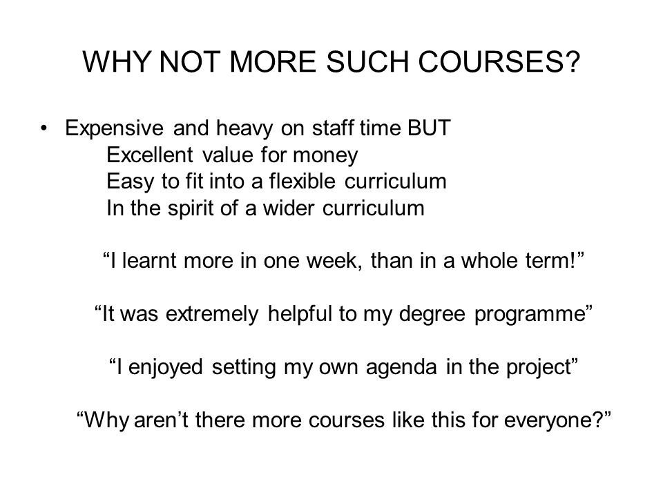 WHY NOT MORE SUCH COURSES.