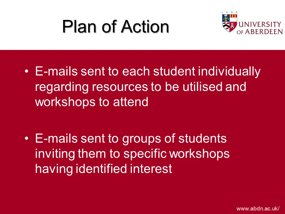 Plan of Action E-mails sent to each student individually regarding resources to be utilised and workshops to attend E-mails sent to groups of students inviting them to specific workshops having identified interest