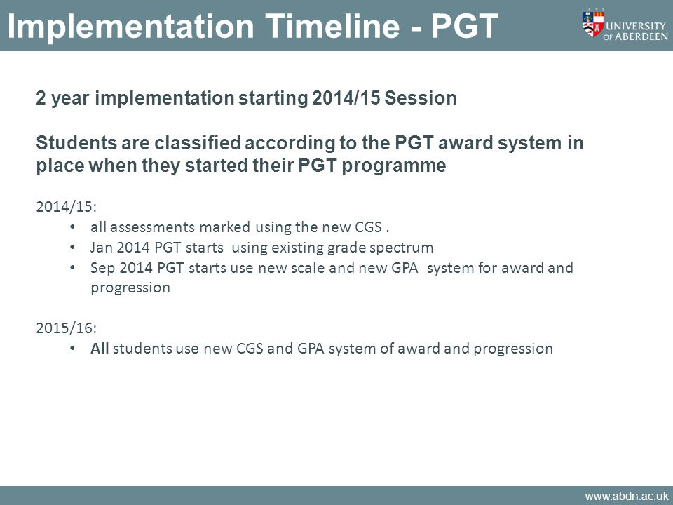 www.abdn.ac.uk Implementation Timeline - PGT 2 year implementation starting 2014/15 Session Students are classified according to the PGT award system