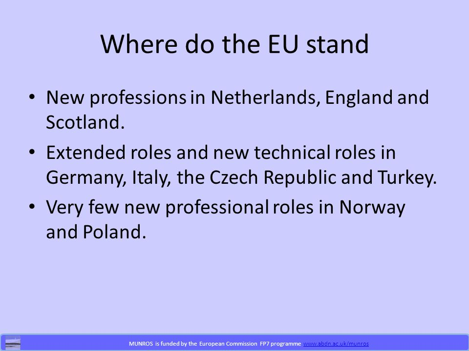 MUNROS is funded by the European Commission FP7 programme www.abdn.ac.uk/munroswww.abdn.ac.uk/munros Where do the EU stand New professions in Netherlands, England and Scotland.