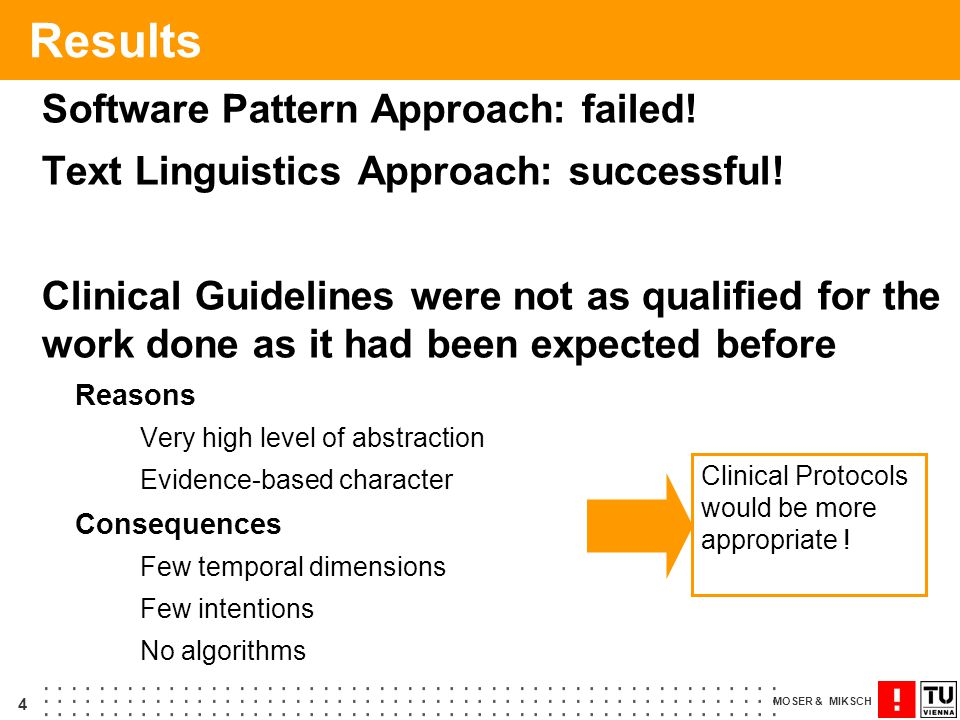 4 MOSER & MIKSCH Results Software Pattern Approach: failed! Text Linguistics Approach: successful! Clinical Guidelines were not as qualified for the w