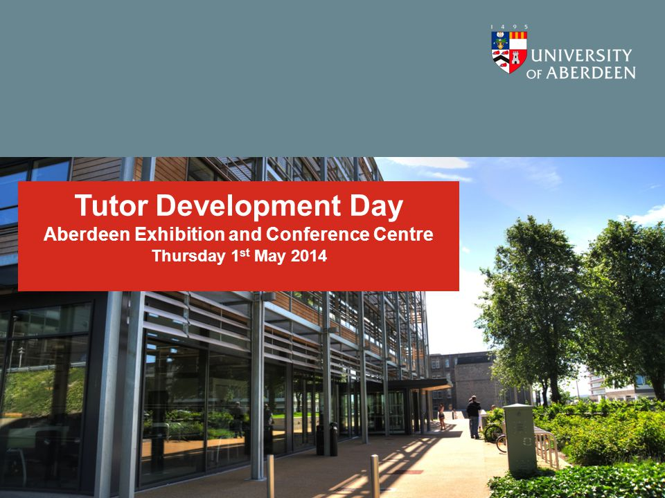 Tutor Development Day Aberdeen Exhibition and Conference Centre Thursday 1 st May 2014