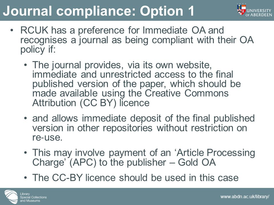 www.abdn.ac.uk/library/ Journal compliance: Option 1 RCUK has a preference for Immediate OA and recognises a journal as being compliant with their OA