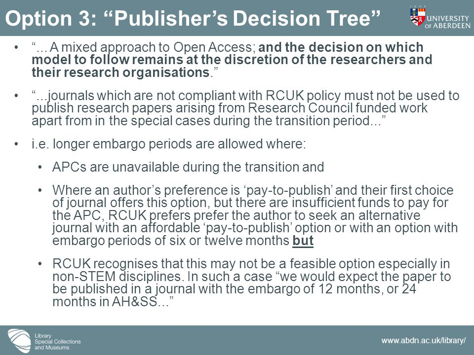 "www.abdn.ac.uk/library/ Option 3: ""Publisher's Decision Tree"" ""... A mixed approach to Open Access; and the decision on which model to follow remains"