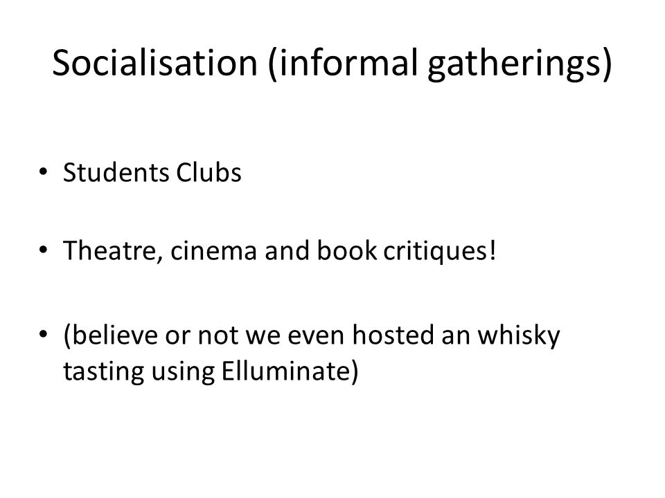 Socialisation (informal gatherings) Students Clubs Theatre, cinema and book critiques.