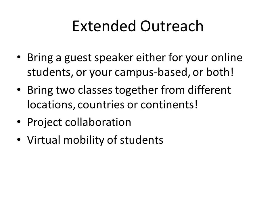 Extended Outreach Bring a guest speaker either for your online students, or your campus-based, or both.