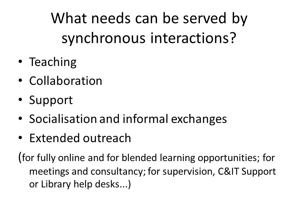 What needs can be served by synchronous interactions.
