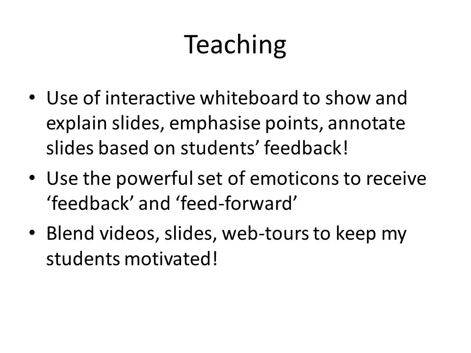 Teaching Use of interactive whiteboard to show and explain slides, emphasise points, annotate slides based on students' feedback.