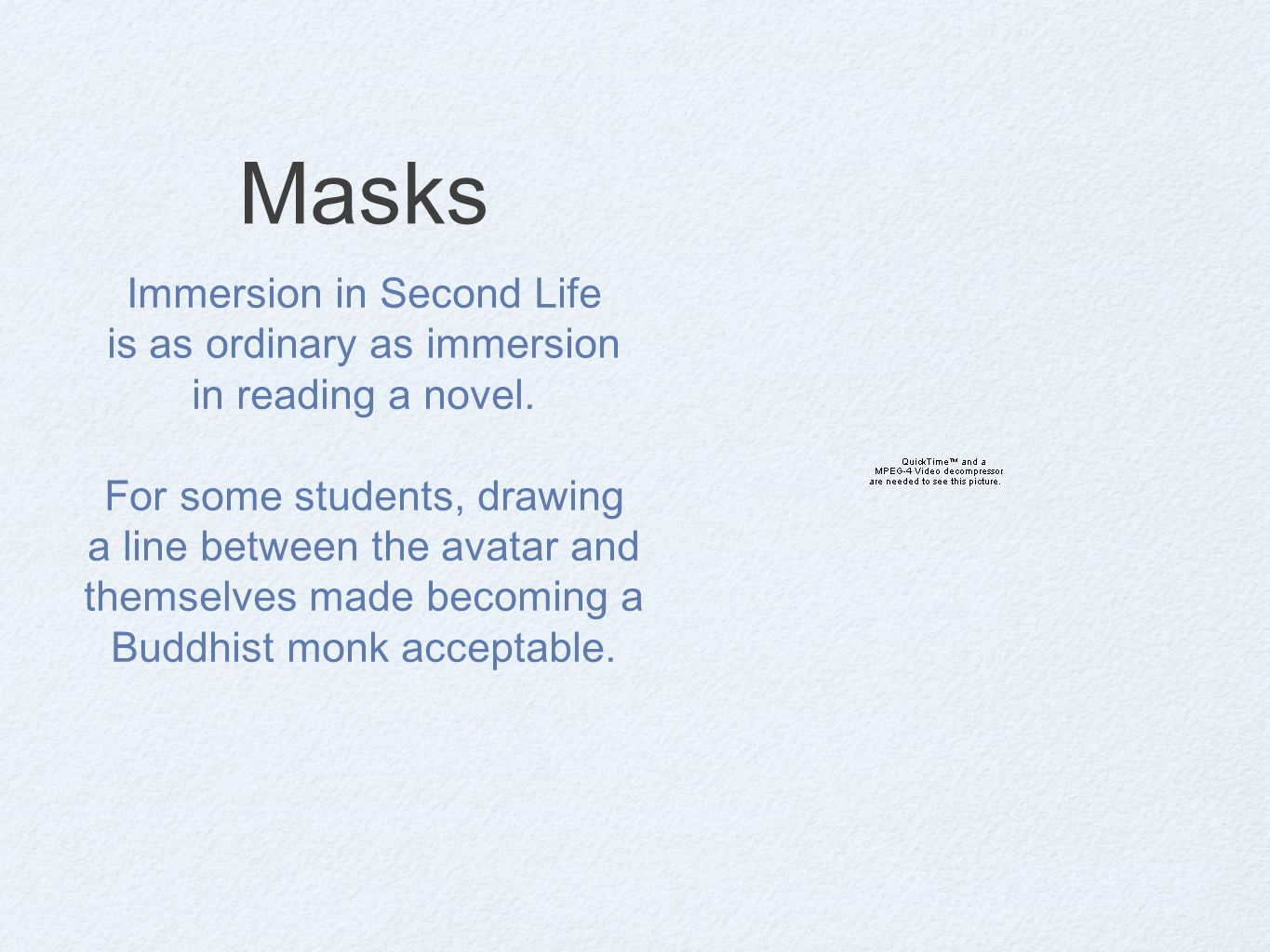 Masks Immersion in Second Life is as ordinary as immersion in reading a novel.