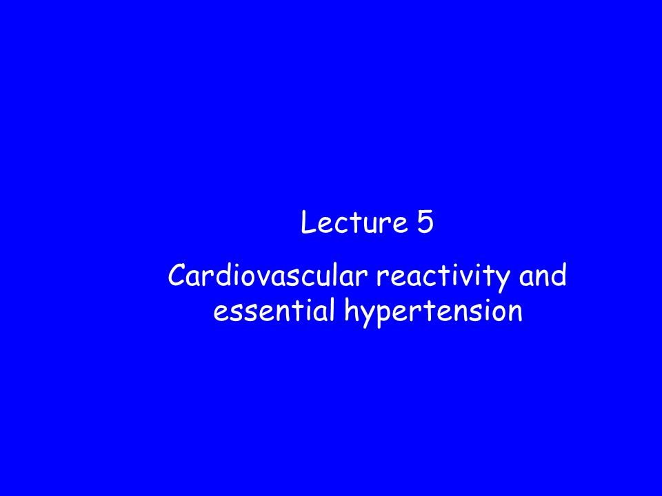 Lecture 5 Cardiovascular reactivity and essential hypertension