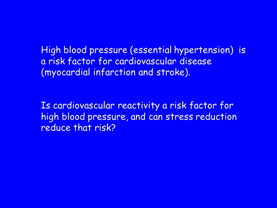 High blood pressure (essential hypertension) is a risk factor for cardiovascular disease (myocardial infarction and stroke). Is cardiovascular reactiv