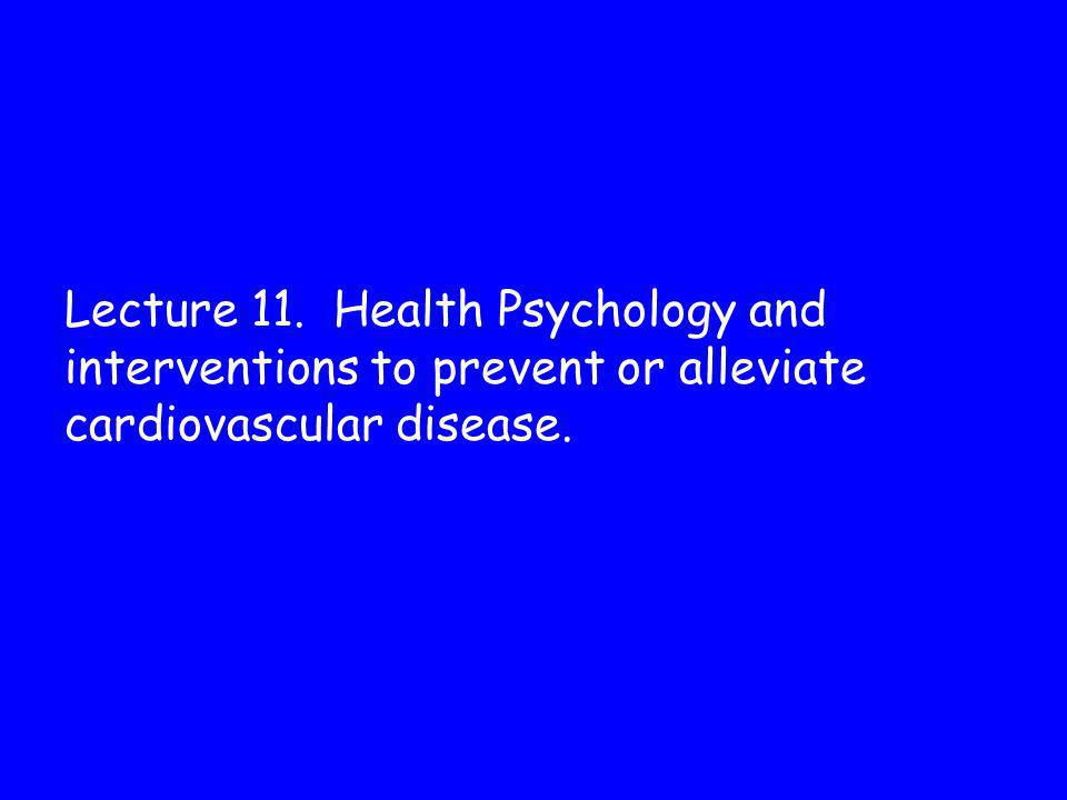 Lecture 11. Health Psychology and interventions to prevent or alleviate cardiovascular disease.