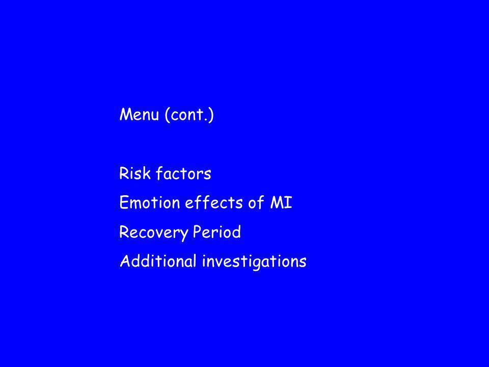 Menu (cont.) Risk factors Emotion effects of MI Recovery Period Additional investigations