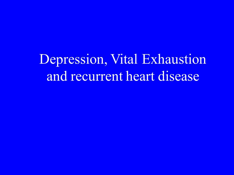 Depression, Vital Exhaustion and recurrent heart disease