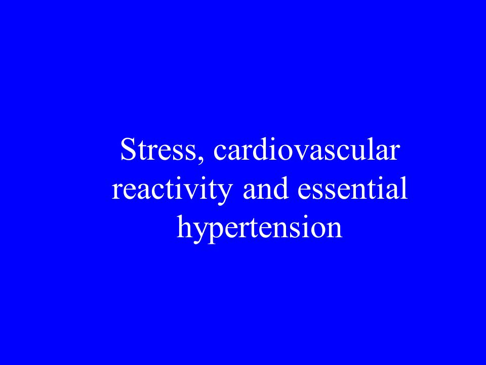 Stress, cardiovascular reactivity and essential hypertension