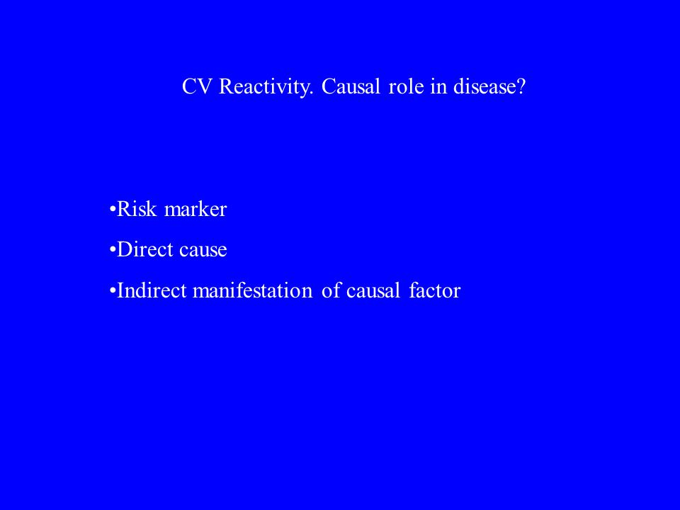 CV Reactivity. Causal role in disease.