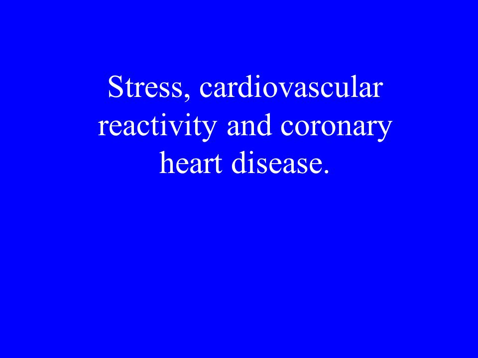 Stress, cardiovascular reactivity and coronary heart disease.