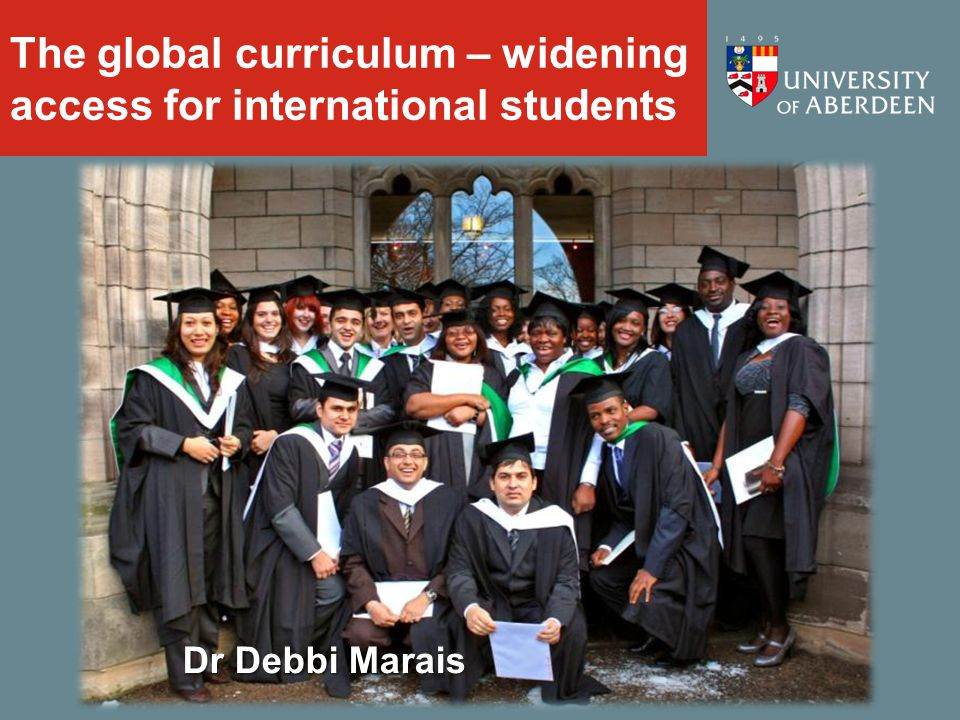 The global curriculum – widening access for international students Dr Debbi Marais