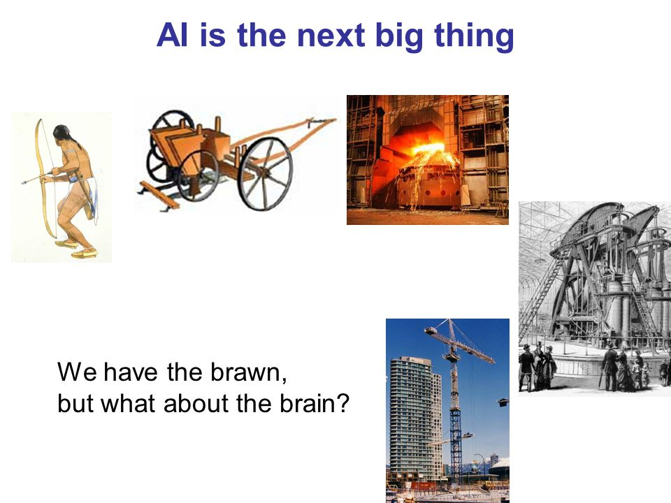 AI is the next big thing We have the brawn, but what about the brain