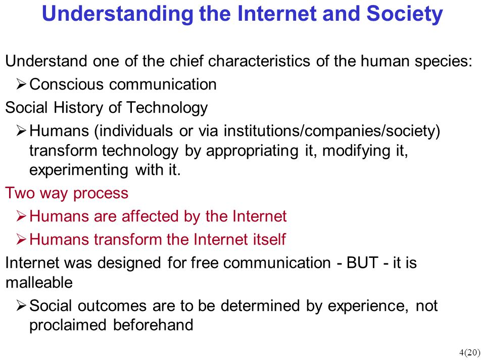 4(20) Understanding the Internet and Society Understand one of the chief characteristics of the human species:  Conscious communication Social Histor