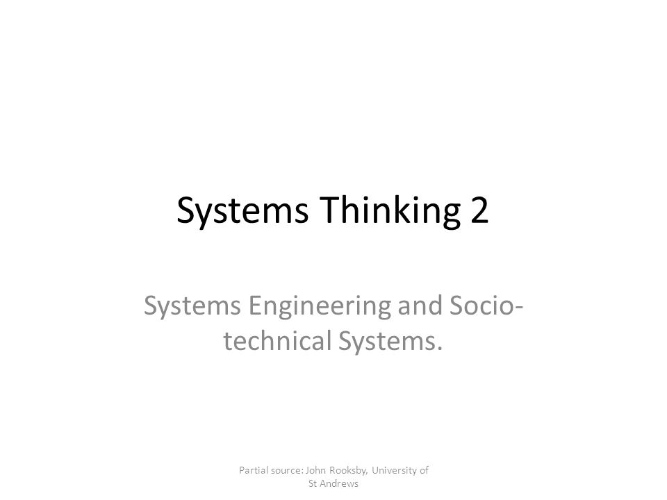 Systems Thinking 2 Systems Engineering and Socio- technical Systems.
