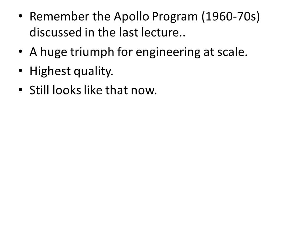 Remember the Apollo Program (1960-70s) discussed in the last lecture..