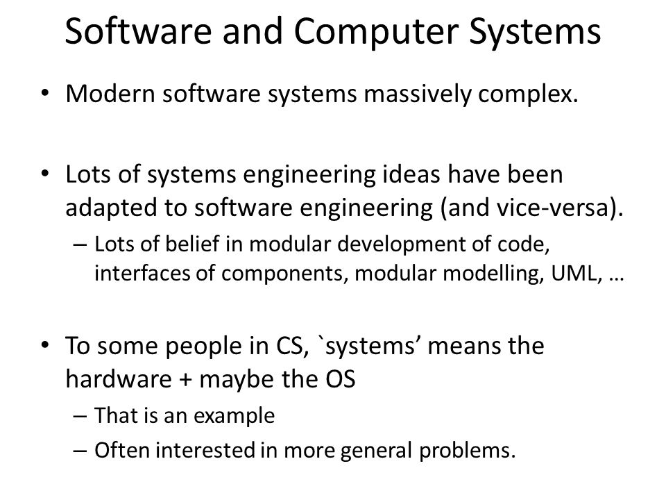 Software and Computer Systems Modern software systems massively complex.