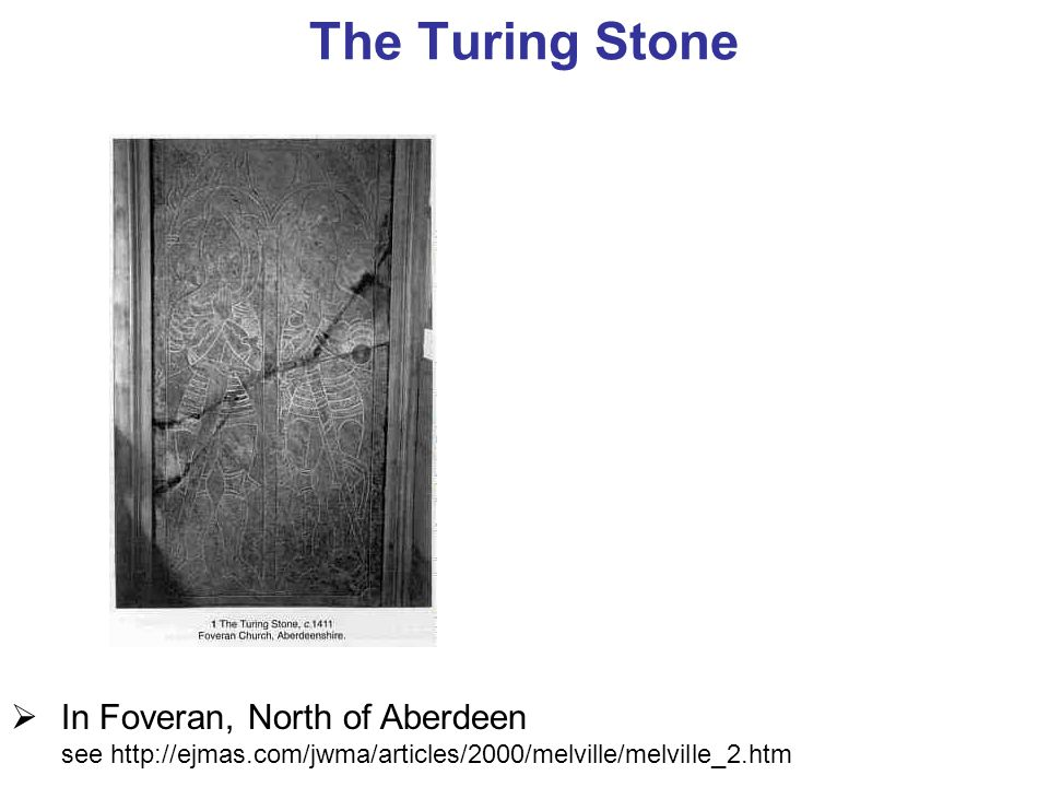 The Turing Stone  In Foveran, North of Aberdeen see http://ejmas.com/jwma/articles/2000/melville/melville_2.htm